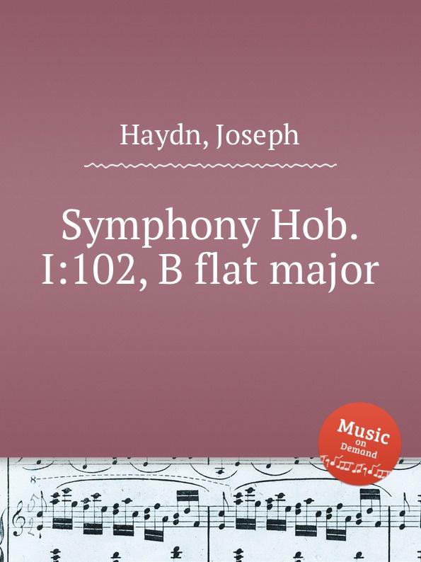 Дж. Хайдн Симфония Hob.I:102, си бемоль мажор дж хайдн симфония hob i 98 си бемоль мажор
