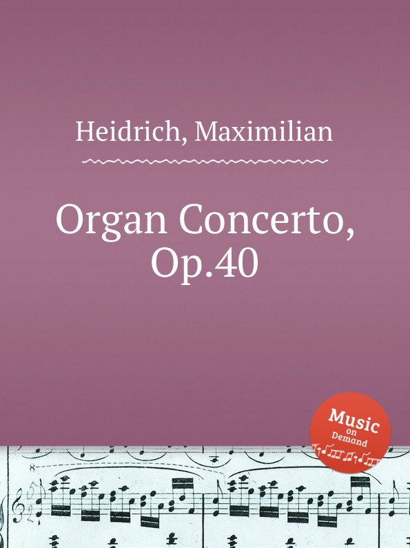 M. Heidrich Organ Concerto, Op.40 саймон престон тревор пиннок the english concert orchestra simon preston trevor pinnock handel complete organ concertos 3 cd