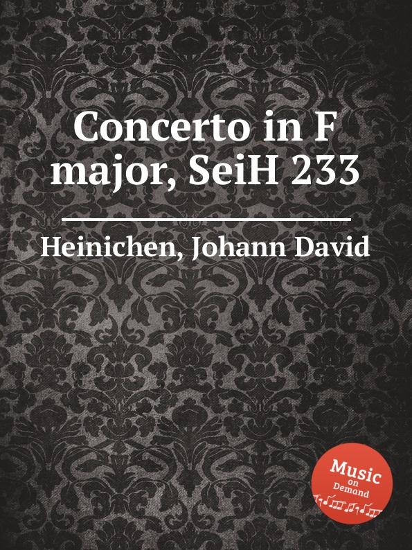 J.D. Heinichen Concerto in F major, SeiH 233 j d heinichen sinfonia in d major seih 207