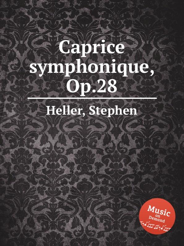 S. Heller Caprice symphonique, Op.28 b fairchild etude symphonique op 45