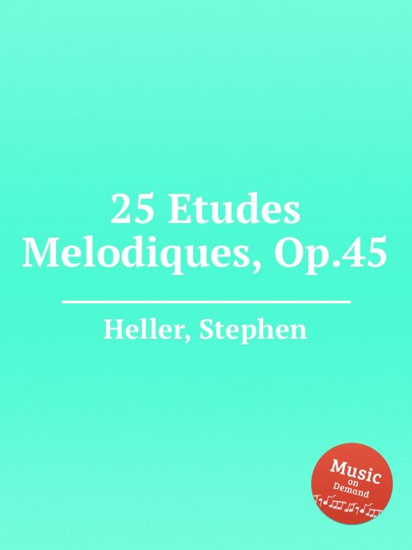 S. Heller 25 Etudes Melodiques, Op.45 цена и фото