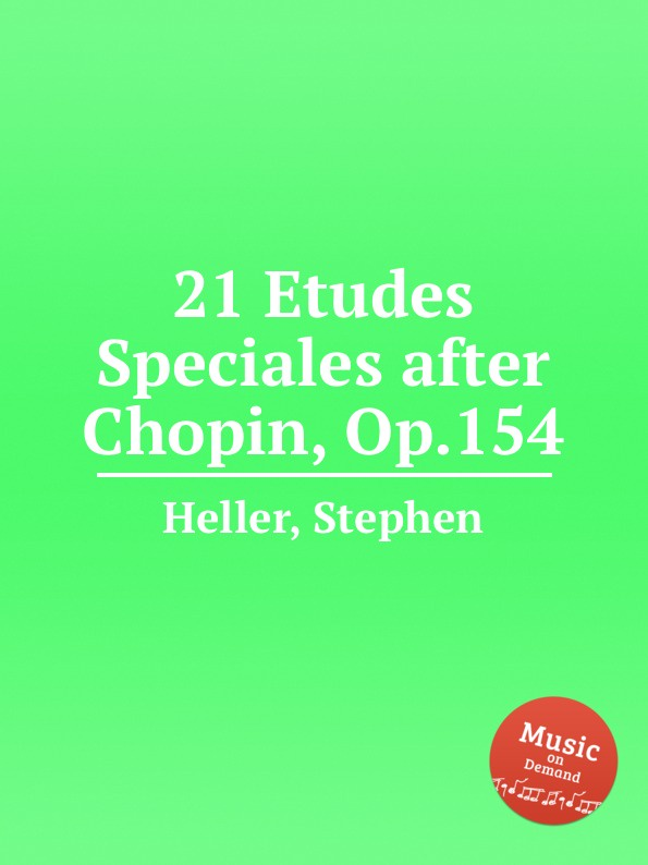 S. Heller 21 Etudes Speciales after Chopin, Op.154 chopin chopin 24 etudes op 10 25