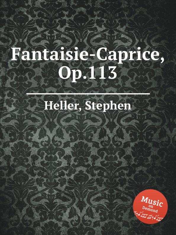 S. Heller Fantaisie-Caprice, Op.113 недорого