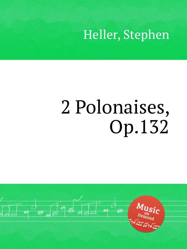 S. Heller 2 Polonaises, Op.132 цена