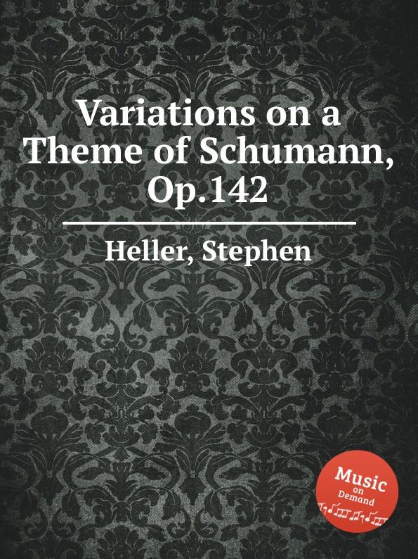 S. Heller Variations on a Theme of Schumann, Op.142 e r blanchet variations on a theme of mendelssohn op 22