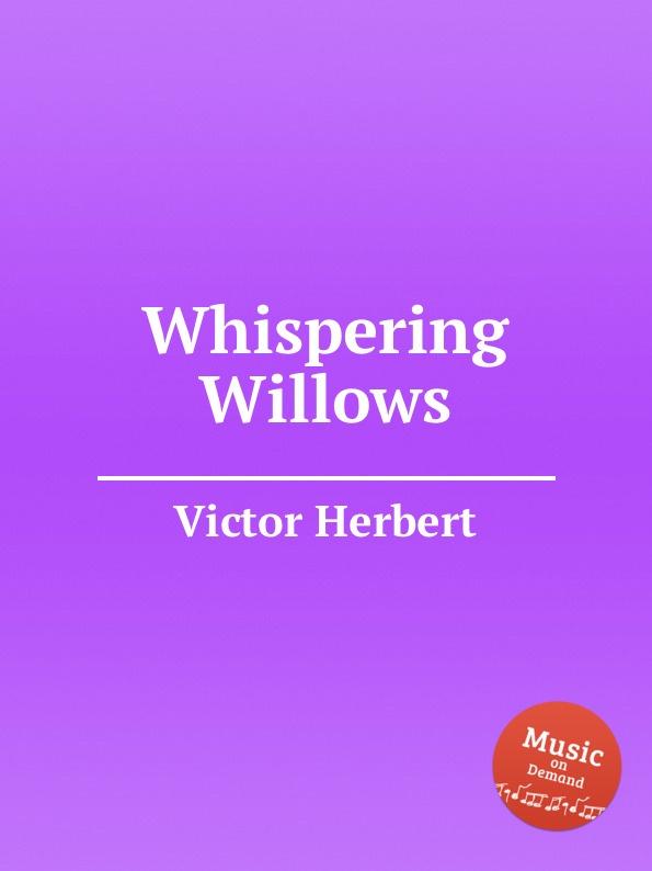 V. Herbert Whispering Willows whispering smith