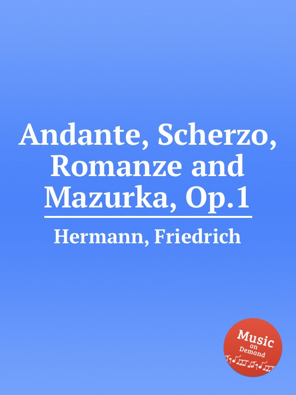 F. Hermann Andante, Scherzo, Romanze and Mazurka, Op.1 w hill notturno scherzo and romanze op 18