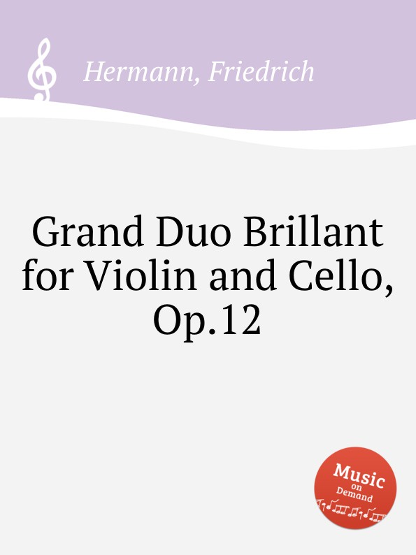F. Hermann Grand Duo Brillant for Violin and Cello, Op.12 m berson grand duo brillant on motifs of bellini op 16