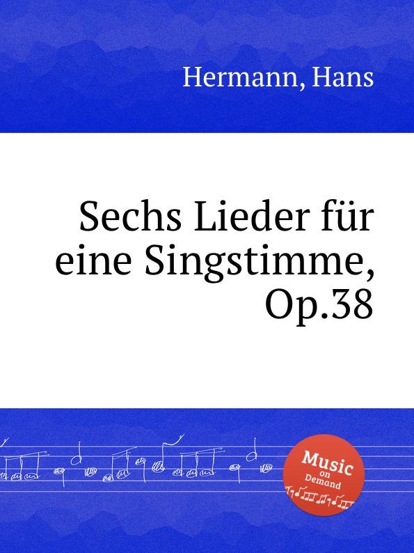 H. Hermann Sechs Lieder fur eine Singstimme, Op.38 alexander zemlinsky lieder fur eine singstimme mit pianoforte