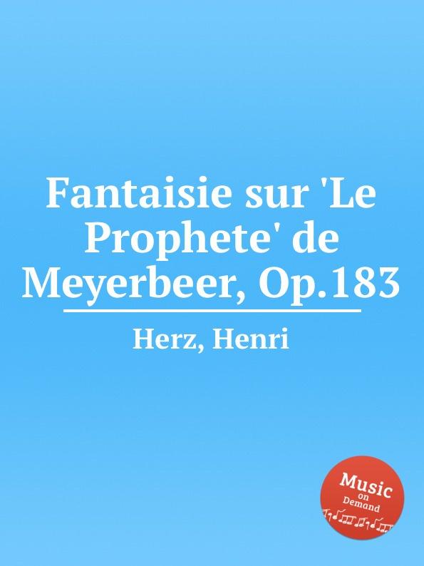 H. Herz Fantaisie sur .Le Prophete. de Meyerbeer, Op.183 джакомо мейербер le prophete