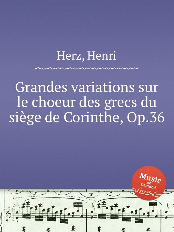 H. Herz Grandes variations sur le choeur des grecs du siege de Corinthe, Op.36 h mohr zigeunermusik op 36