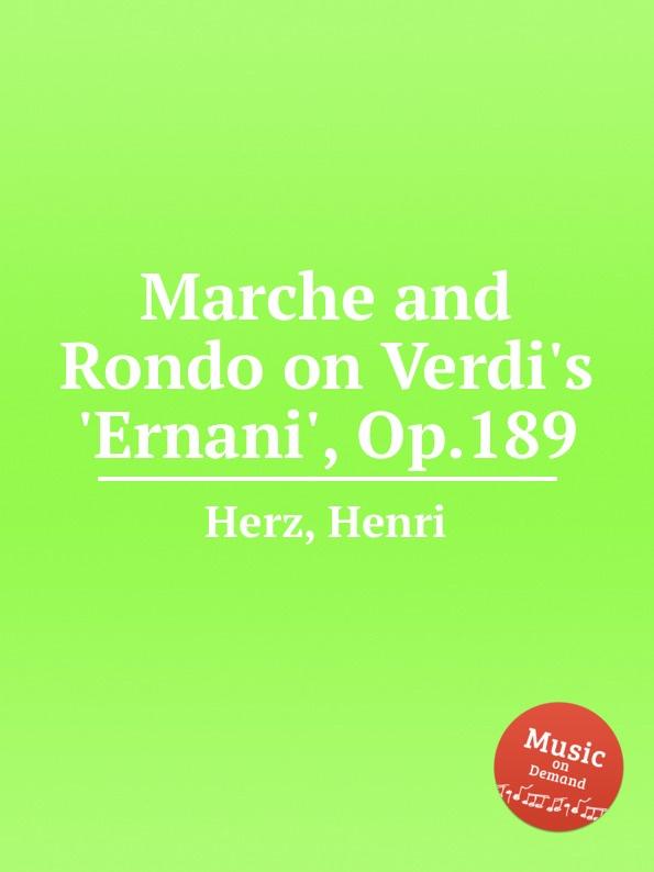 H. Herz Marche and Rondo on Verdi.s .Ernani., Op.189 h a wollenhaupt grande marche de concert op 19