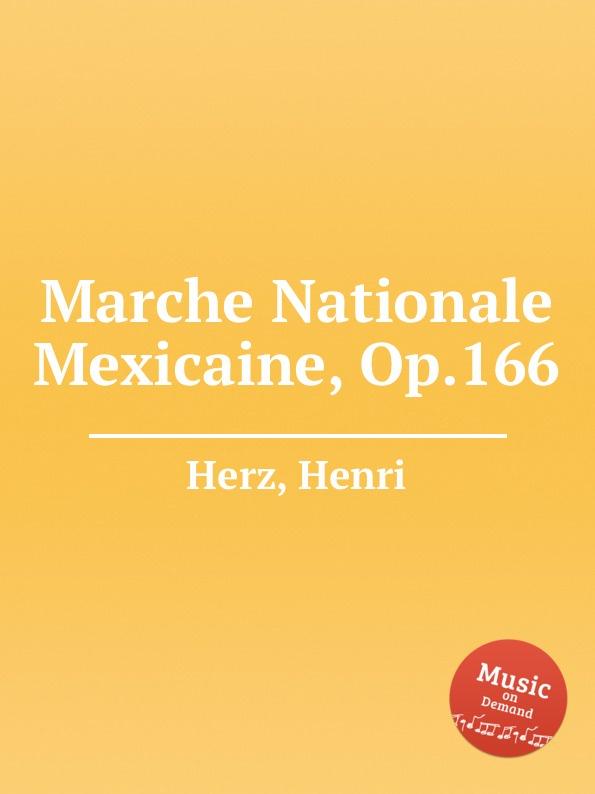 H. Herz Marche Nationale Mexicaine, Op.166 h a wollenhaupt grande marche de concert op 19