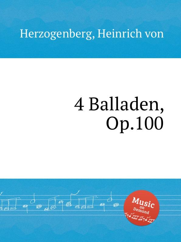 H. von Herzogenberg 4 Balladen, Op.100 h von herzogenberg thema und variationen op 86