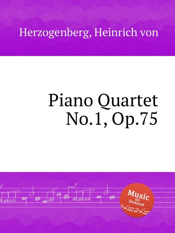 H. von Herzogenberg Piano Quartet No.1, Op.75 h von herzogenberg string quartet op 42 no 2