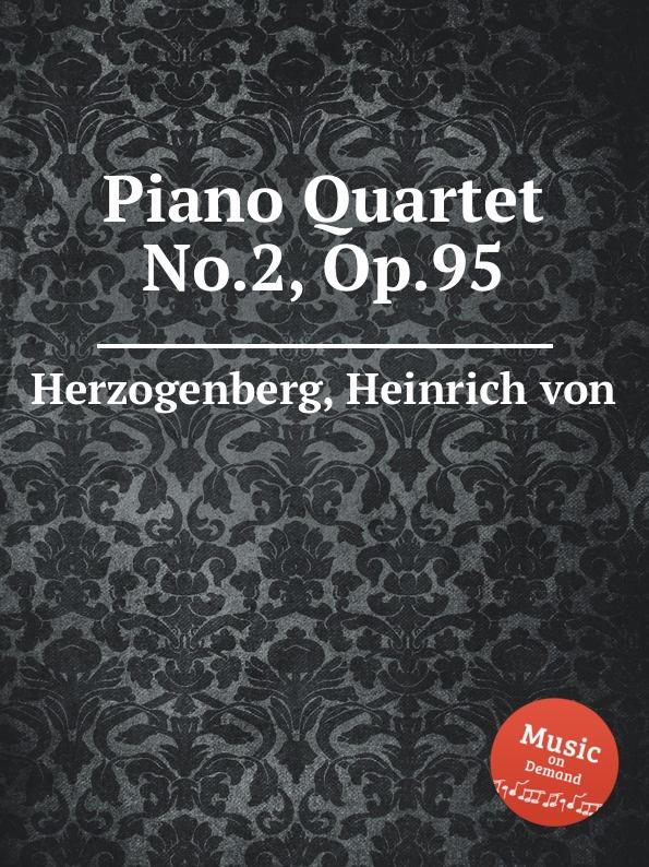 H. von Herzogenberg Piano Quartet No.2, Op.95 h von herzogenberg string quartet op 42 no 2