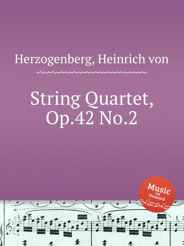 H. von Herzogenberg String Quartet, Op.42 No.2 h von herzogenberg string quartet op 42 no 2