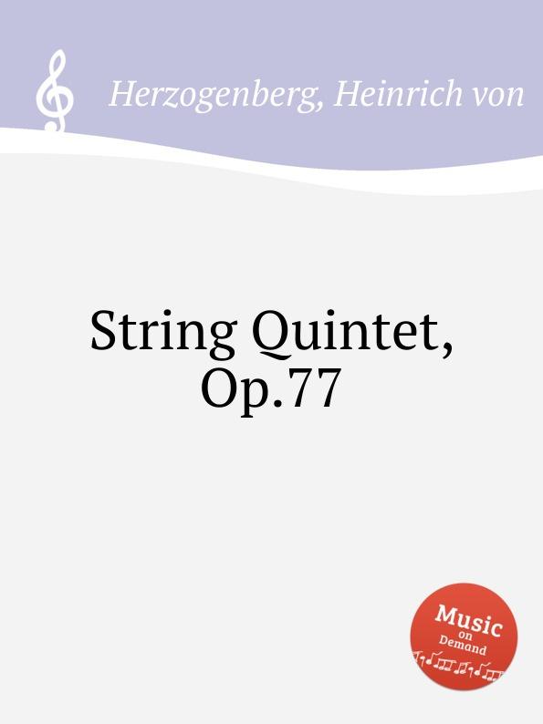 H. von Herzogenberg String Quintet, Op.77 h koessler string quintet
