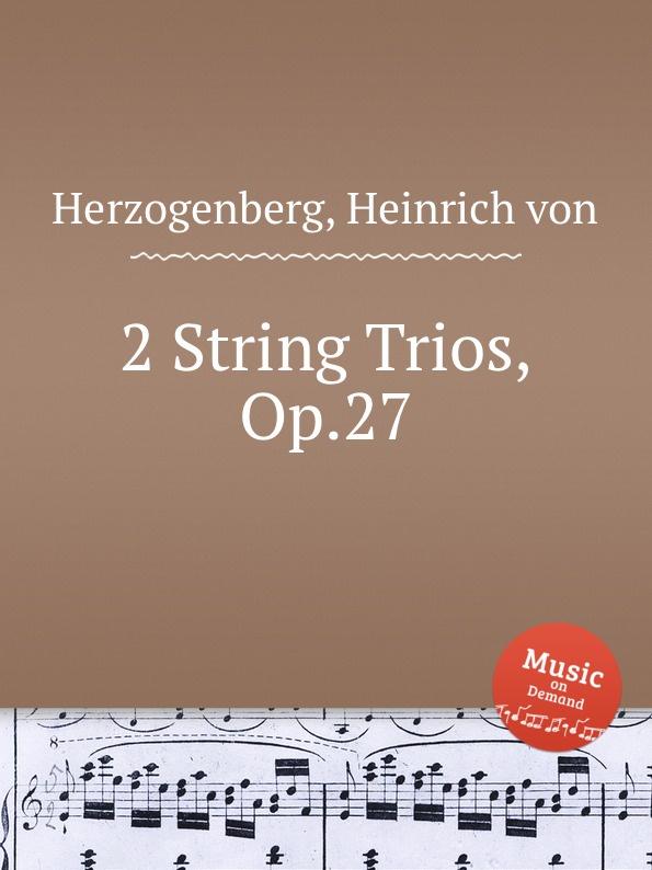 H. von Herzogenberg 2 String Trios, Op.27 h von herzogenberg string quartet op 42 no 2