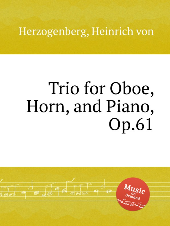 H. von Herzogenberg Trio for Oboe, Horn, and Piano, Op.61 a ruthardt trio for piano oboe and viola op 34