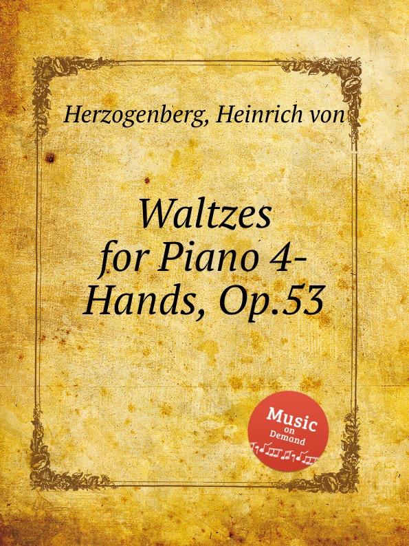 H. von Herzogenberg Waltzes for Piano 4-Hands, Op.53 h von herzogenberg thema und variationen op 86