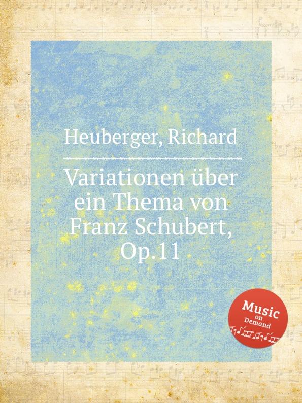 R. Heuberger Variationen uber ein Thema von Franz Schubert, Op.11 h von herzogenberg thema und variationen op 86