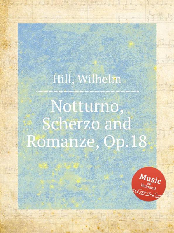 W. Hill Notturno, Scherzo and Romanze, Op.18 w mason scherzo and novelette op 31
