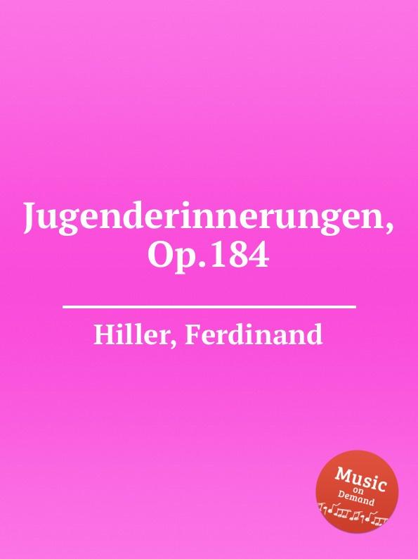 F. Hiller Jugenderinnerungen, Op.184 f hiller modern suite op 144