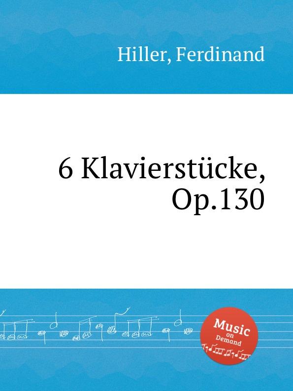 F. Hiller 6 Klavierstucke, Op.130 f hiller modern suite op 144