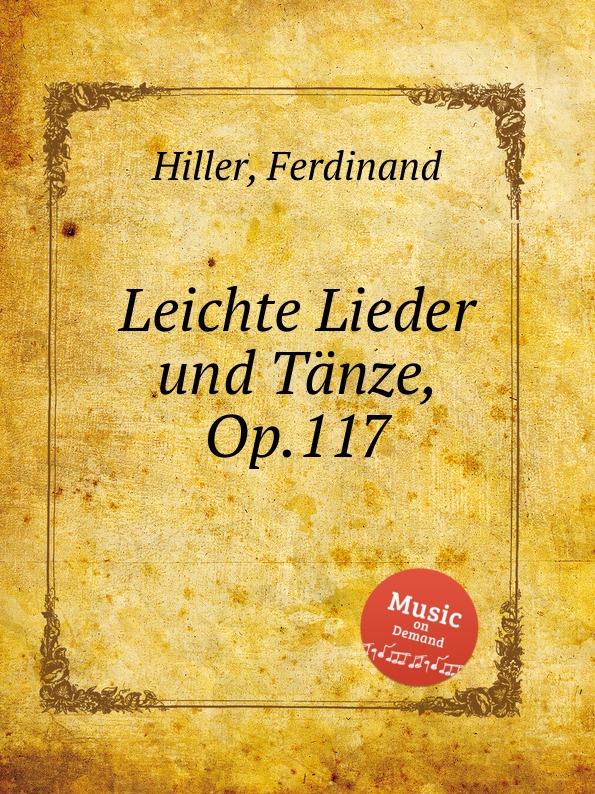 F. Hiller Leichte Lieder und Tanze, Op.117