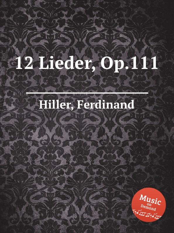 F. Hiller 12 Lieder, Op.111 f hiller modern suite op 144