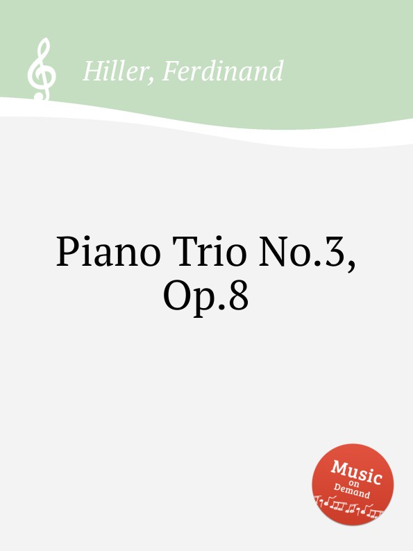 F. Hiller Piano Trio No.3, Op.8 f luzzatto piano trio no 2 op 37