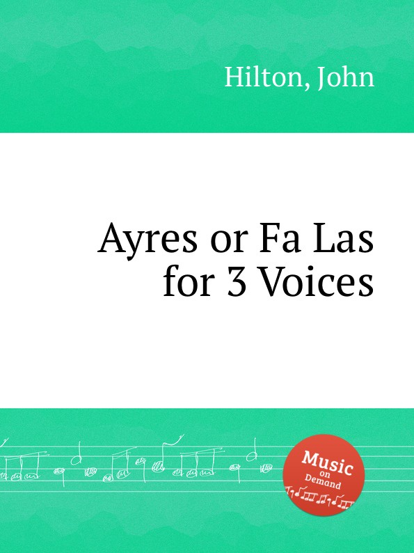 J. Hilton Ayres or Fa Las for 3 Voices c gibbons ayres for 3 viols