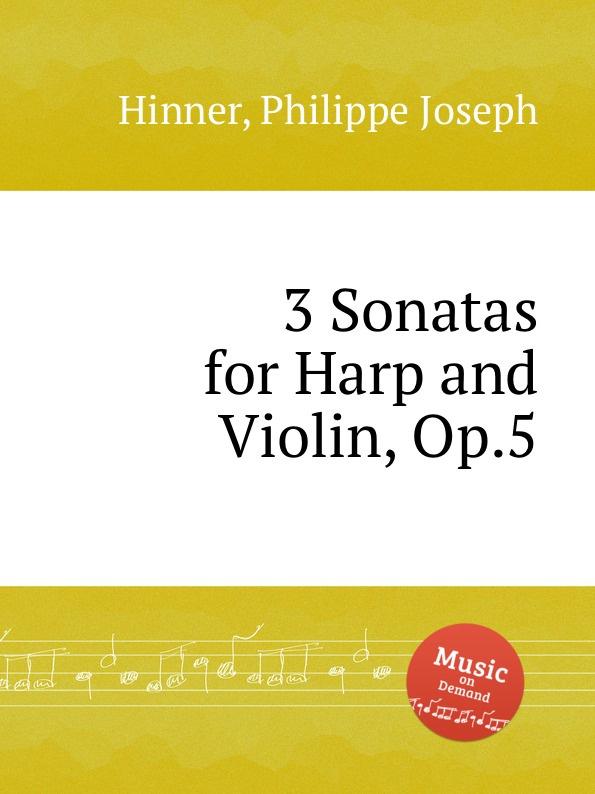 P.J. Hinner 3 Sonatas for Harp and Violin, Op.5 b romberg 3 grand sonatas for harp op 5