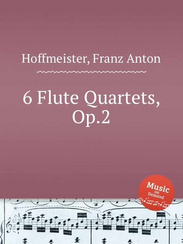 F.A. Hoffmeister 6 Flute Quartets, Op.2 h h zielche 6 flute quartets op 2b