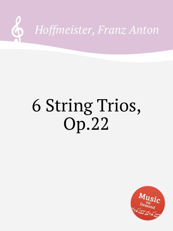 F.A. Hoffmeister 6 String Trios, Op.22 f a hoffmeister 3 string trios op 37