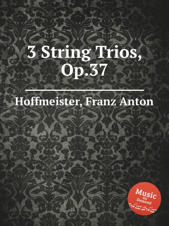 F.A. Hoffmeister 3 String Trios, Op.37 f a hoffmeister 3 string trios op 37