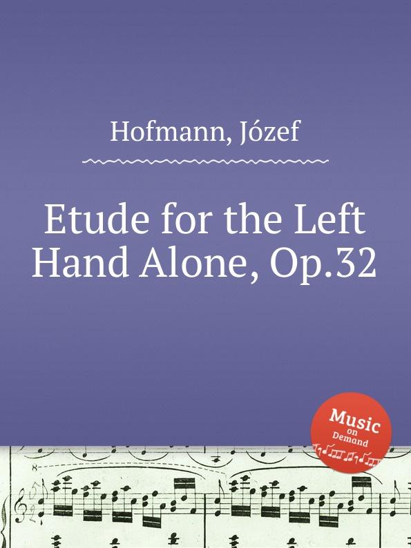 J. Hofmann Etude for the Left Hand Alone, Op.32 m reger 4 special studies for the left hand alone