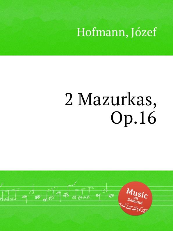 J. Hofmann 2 Mazurkas, Op.16 ф шопен мазурки op 68 mazurkas op 68