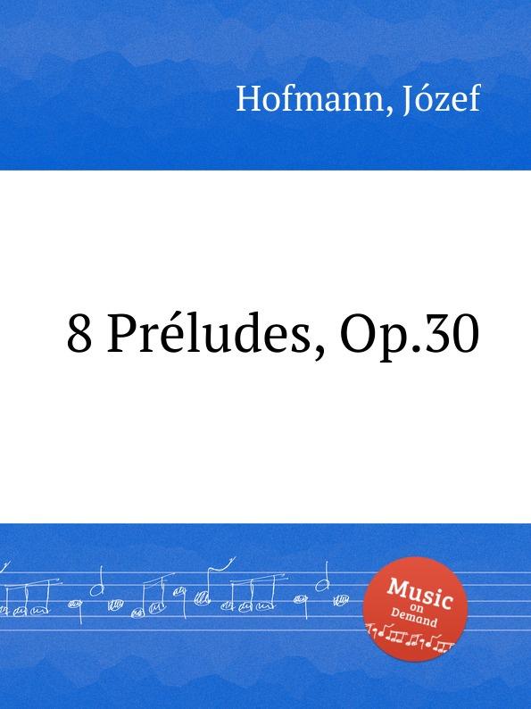 J. Hofmann 8 Preludes, Op.30 цена и фото
