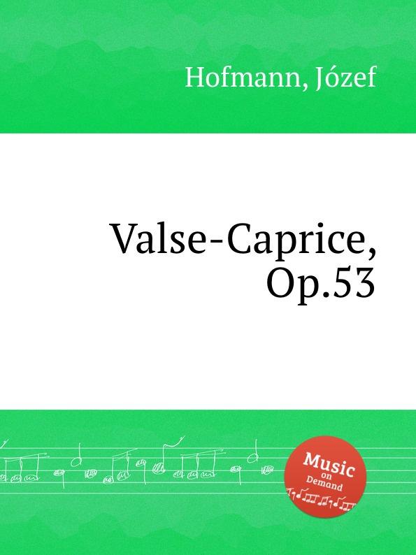 J. Hofmann Valse-Caprice, Op.53 j hofmann valse caprice op 53