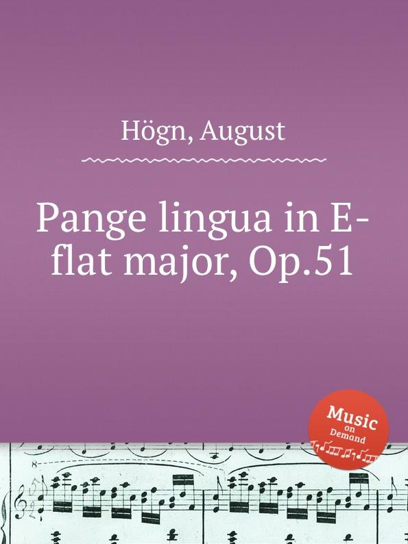 A. Högn Pange lingua in E-flat major, Op.51 a petit coclico carmen super pange lingua