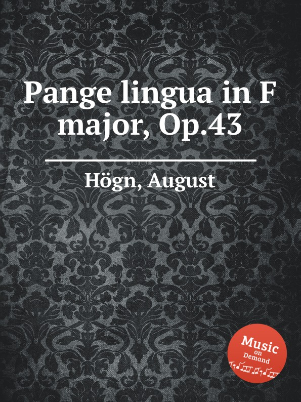 A. Högn Pange lingua in F major, Op.43 a petit coclico carmen super pange lingua