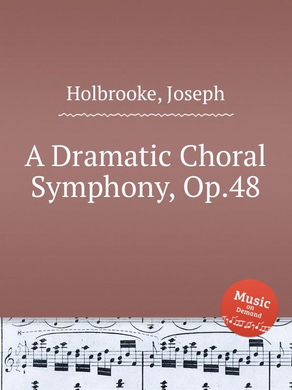 J. Holbrooke A Dramatic Choral Symphony, Op.48 недорого