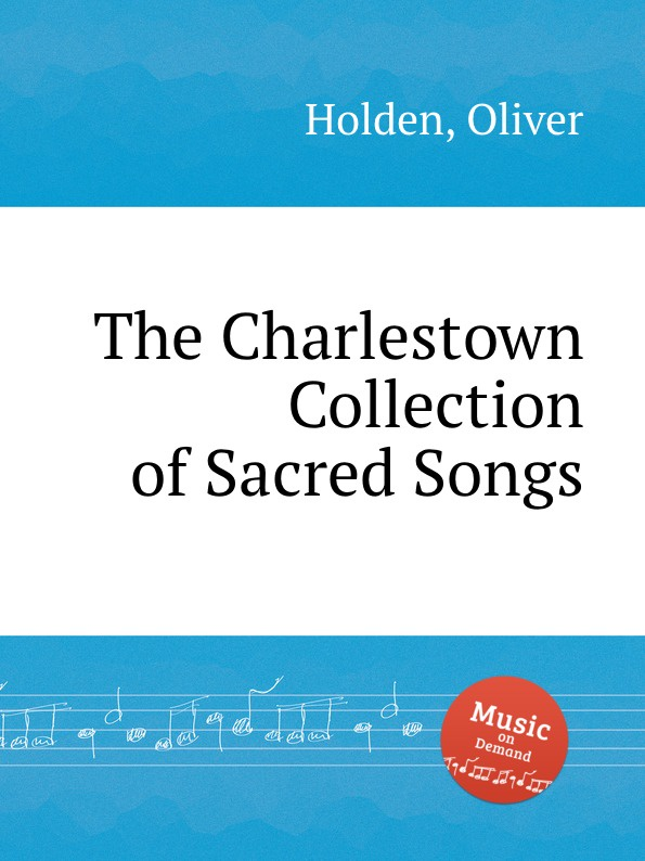O. Holden The Charlestown Collection of Sacred Songs c nielsen hymns and sacred songs