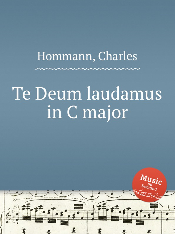 C. Hommann Te Deum laudamus in C major цена и фото
