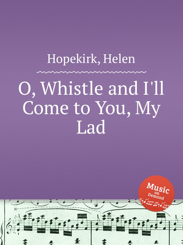 H. Hopekirk O, Whistle and I.ll Come to You, My Lad h hopekirk 3 pieces for piano