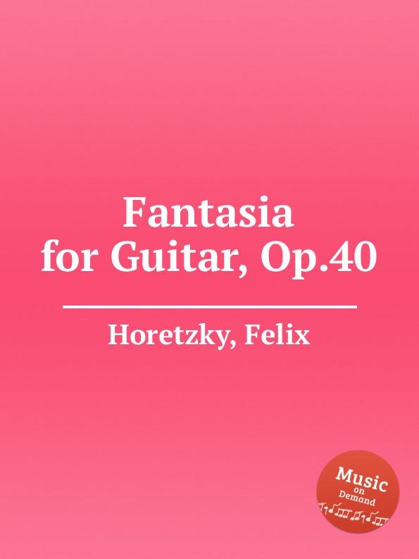 F. Horetzky Fantasia for Guitar, Op.40 l f ortega fantasia op 6