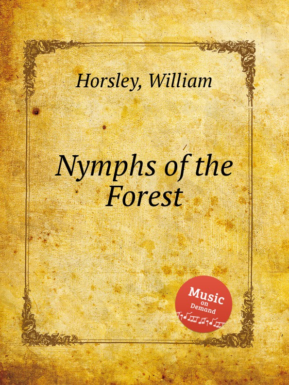 W. Horsley Nymphs of the Forest unlocking the invisible voice