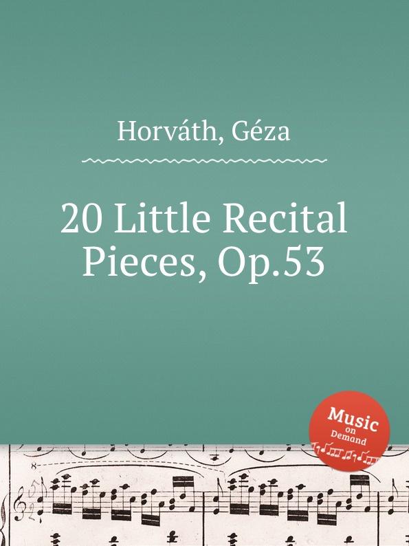 G. Horváth 20 Little Recital Pieces, Op.53